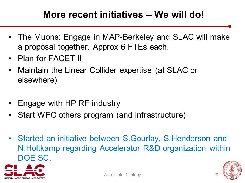 More recent initiatives – We will do! The Muons: Engage in MAP-Berkeley and SLAC will make a proposal together. Approx 6 FTEs each. Plan for FACET II
