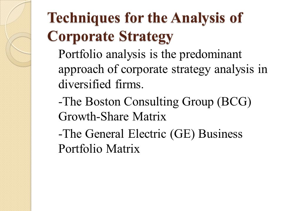 Techniques for the Analysis of Corporate Strategy Portfolio analysis is the predominant approach of corporate strategy analysis in diversified firms.
