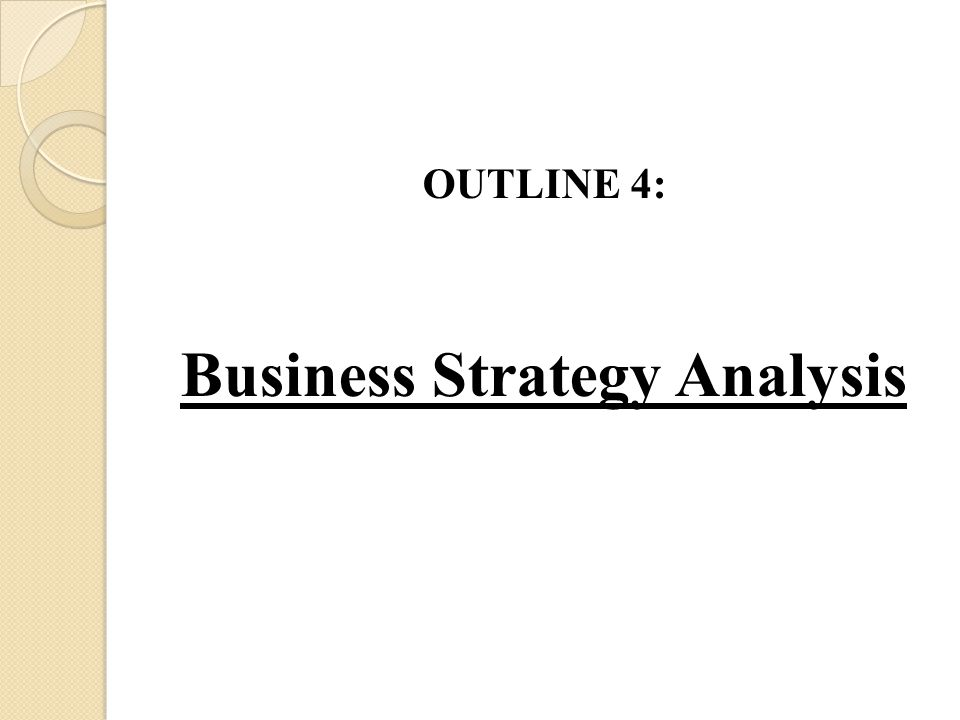 OUTLINE 4: Business Strategy Analysis