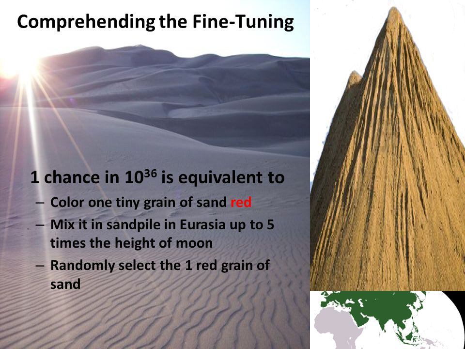 1 chance in 10 36 is equivalent to – Color one tiny grain of sand red – Mix it in sandpile in Eurasia up to 5 times the height of moon – Randomly sele