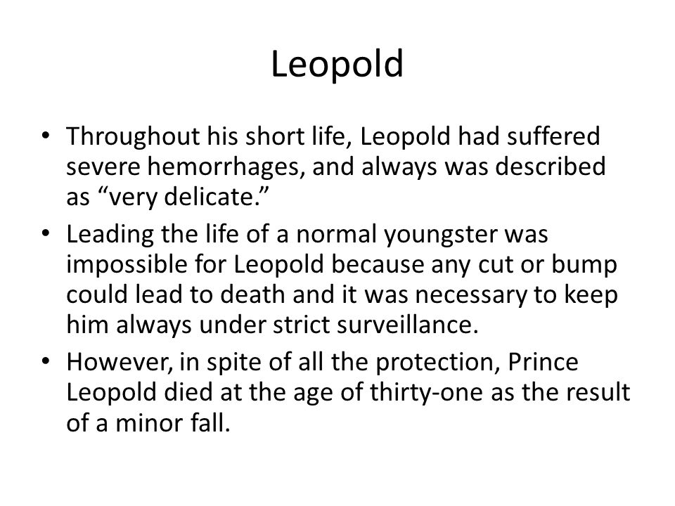 """Leopold Throughout his short life, Leopold had suffered severe hemorrhages, and always was described as """"very delicate."""" Leading the life of a normal"""