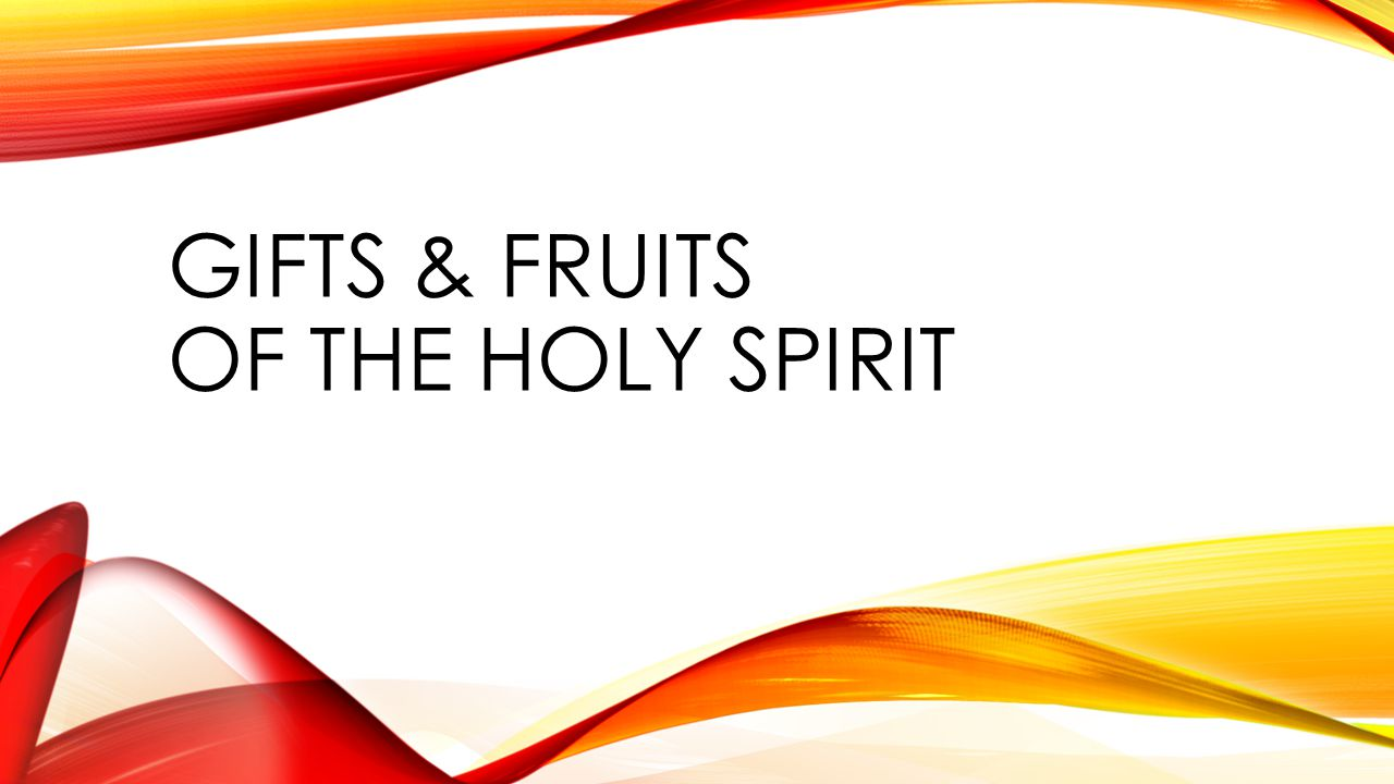 GIFTS & FRUITS OF THE HOLY SPIRIT
