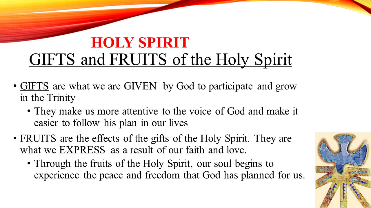 HOLY SPIRIT GIFTS and FRUITS of the Holy Spirit GIFTS are what we are GIVEN by God to participate and grow in the Trinity They make us more attentive