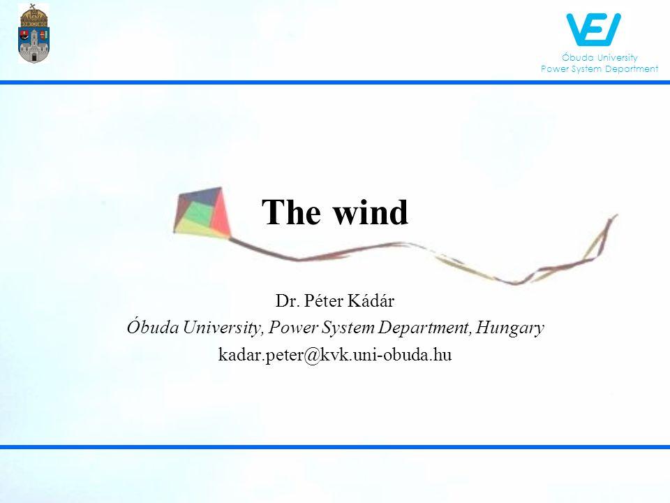 Óbuda University Power System Department Wind basics - Patra, 2012 Draft Wind basics Drivers of the wind energy application The energy of the wind Dynamic simulation Wind forecast 2