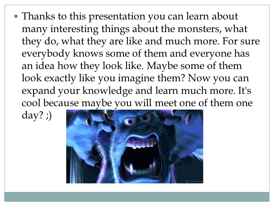 Thanks to this presentation you can learn about many interesting things about the monsters, what they do, what they are like and much more.