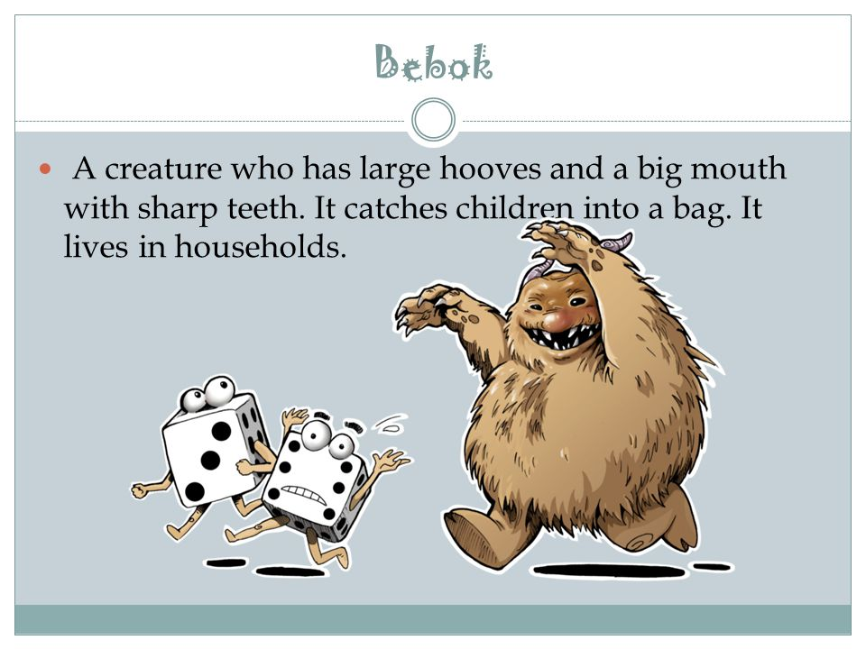 Bebok A creature who has large hooves and a big mouth with sharp teeth.