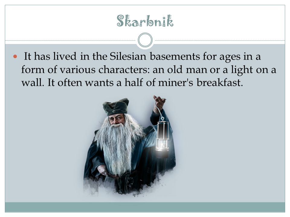 Skarbnik It has lived in the Silesian basements for ages in a form of various characters: an old man or a light on a wall.