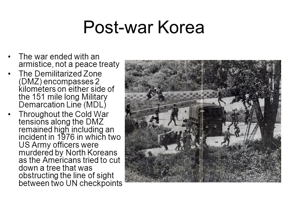 Post-war Korea The war ended with an armistice, not a peace treaty The Demilitarized Zone (DMZ) encompasses 2 kilometers on either side of the 151 mil