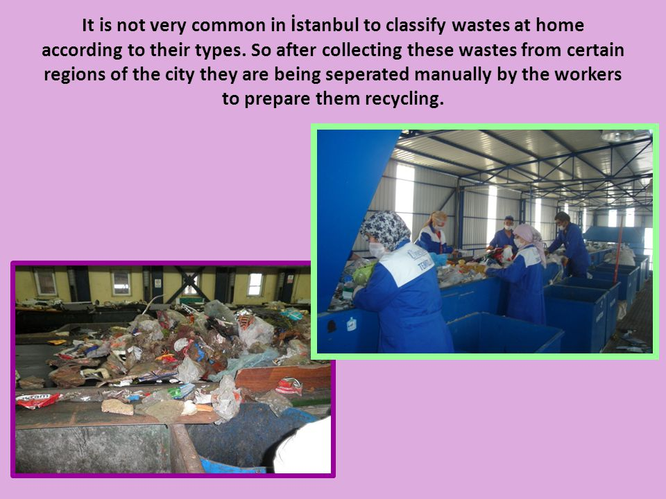 Different kinds of wastes are collected at different storing areas such as; metals, plastics, etc…