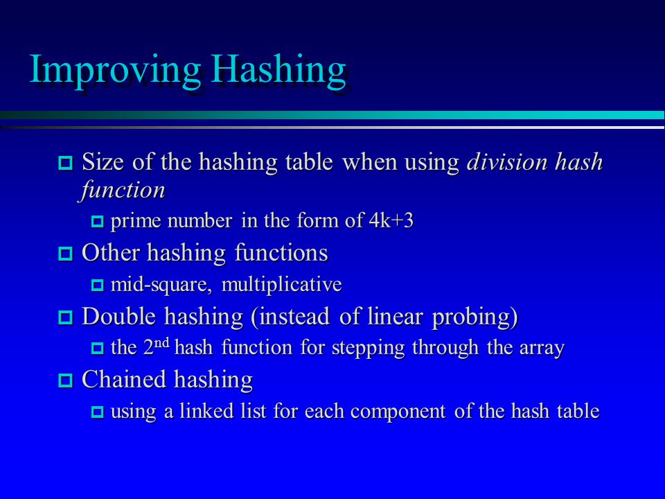 Improving Hashing p Size of the hashing table when using division hash function p prime number in the form of 4k+3 p Other hashing functions p mid-squ