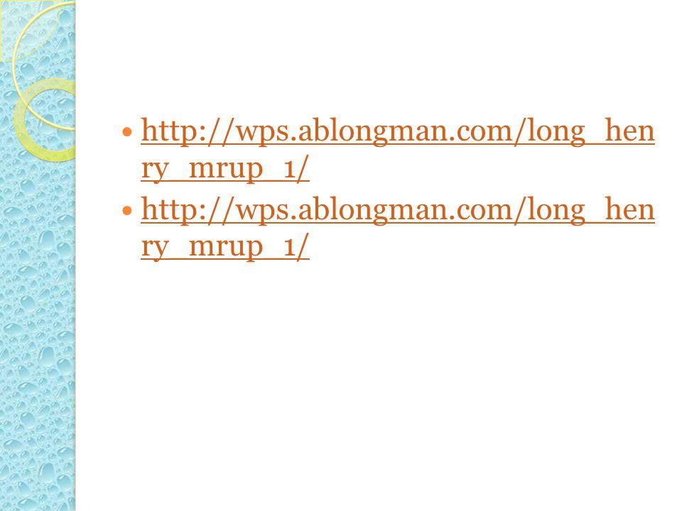 http://wps.ablongman.com/long_hen ry_mrup_1/ http://wps.ablongman.com/long_hen ry_mrup_1/ http://wps.ablongman.com/long_hen ry_mrup_1/ http://wps.ablo