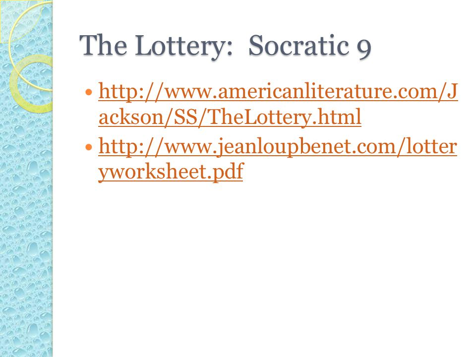 The Lottery: Socratic 9 http://www.americanliterature.com/J ackson/SS/TheLottery.html http://www.americanliterature.com/J ackson/SS/TheLottery.html ht