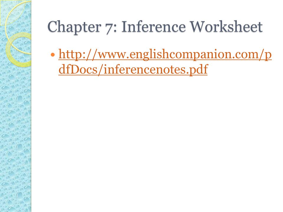 Chapter 7: Inference Worksheet http://www.englishcompanion.com/p dfDocs/inferencenotes.pdf http://www.englishcompanion.com/p dfDocs/inferencenotes.pdf