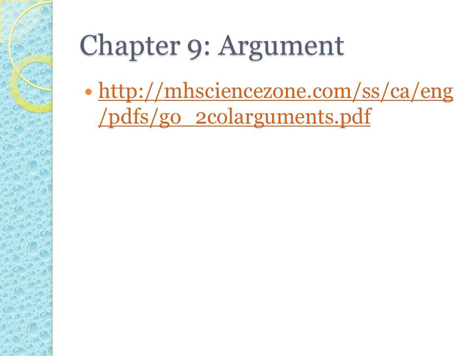 Chapter 9: Argument http://mhsciencezone.com/ss/ca/eng /pdfs/go_2colarguments.pdf http://mhsciencezone.com/ss/ca/eng /pdfs/go_2colarguments.pdf