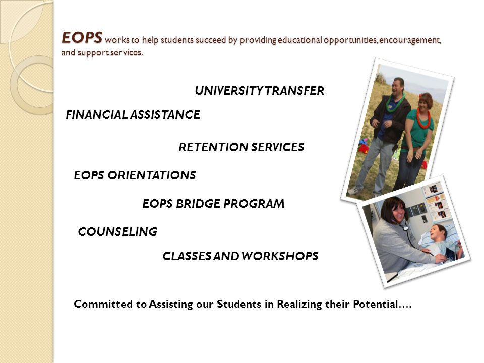 EOPS works to help students succeed by providing educational opportunities, encouragement, and support services.
