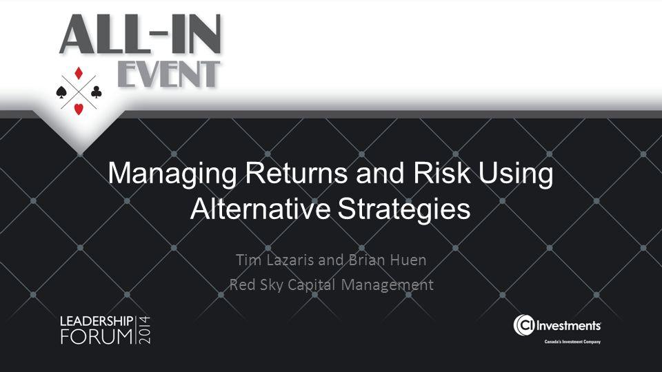 Managing Returns and Risk Using Alternative Strategies Tim Lazaris and Brian Huen Red Sky Capital Management