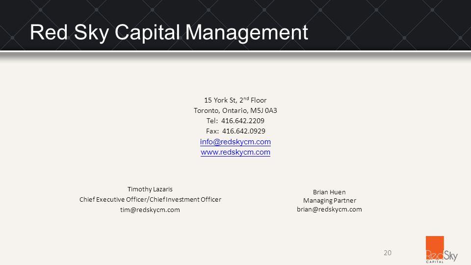 Red Sky Capital Management 15 York St, 2 nd Floor Toronto, Ontario, M5J 0A3 Tel: 416.642.2209 Fax: 416.642.0929 info@redskycm.com www.redskycm.com Timothy Lazaris Chief Executive Officer/Chief Investment Officer tim@redskycm.com Brian Huen Managing Partner brian@redskycm.com 20