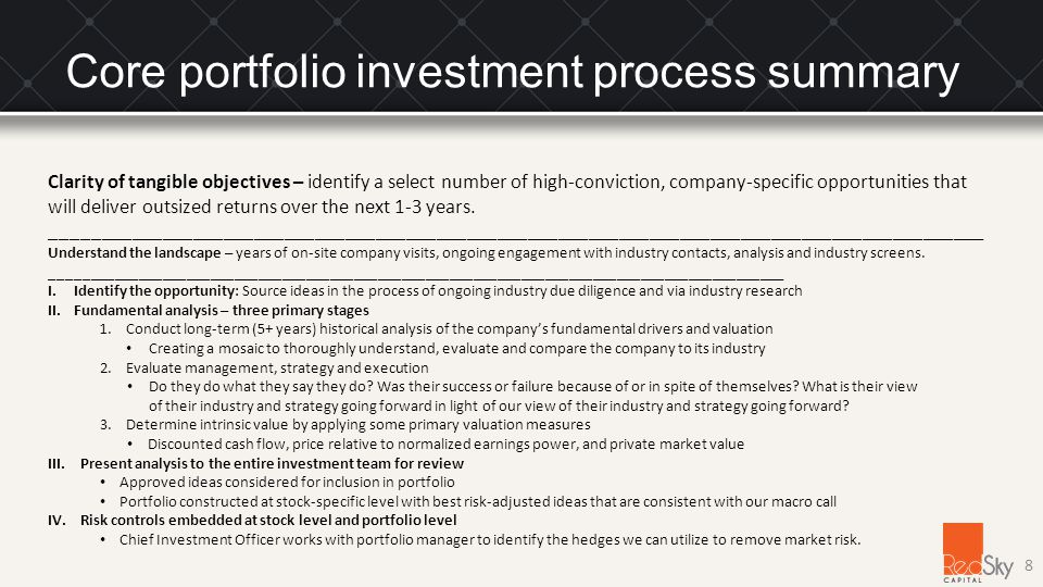 Core portfolio investment process summary 8 Clarity of tangible objectives – identify a select number of high-conviction, company-specific opportunities that will deliver outsized returns over the next 1-3 years.