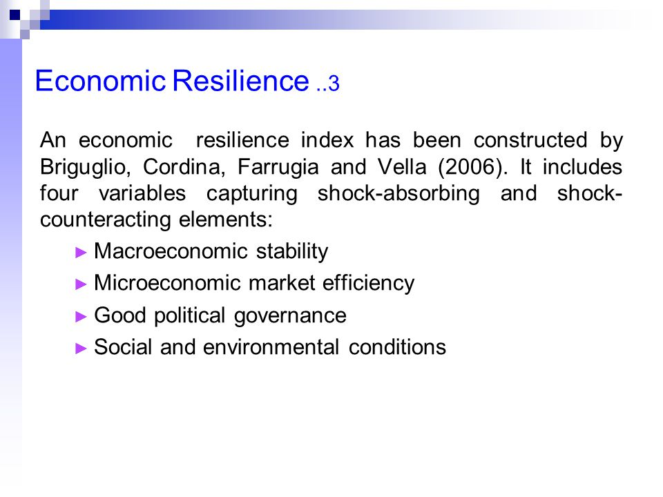 Economic Resilience..3 An economic resilience index has been constructed by Briguglio, Cordina, Farrugia and Vella (2006). It includes four variables