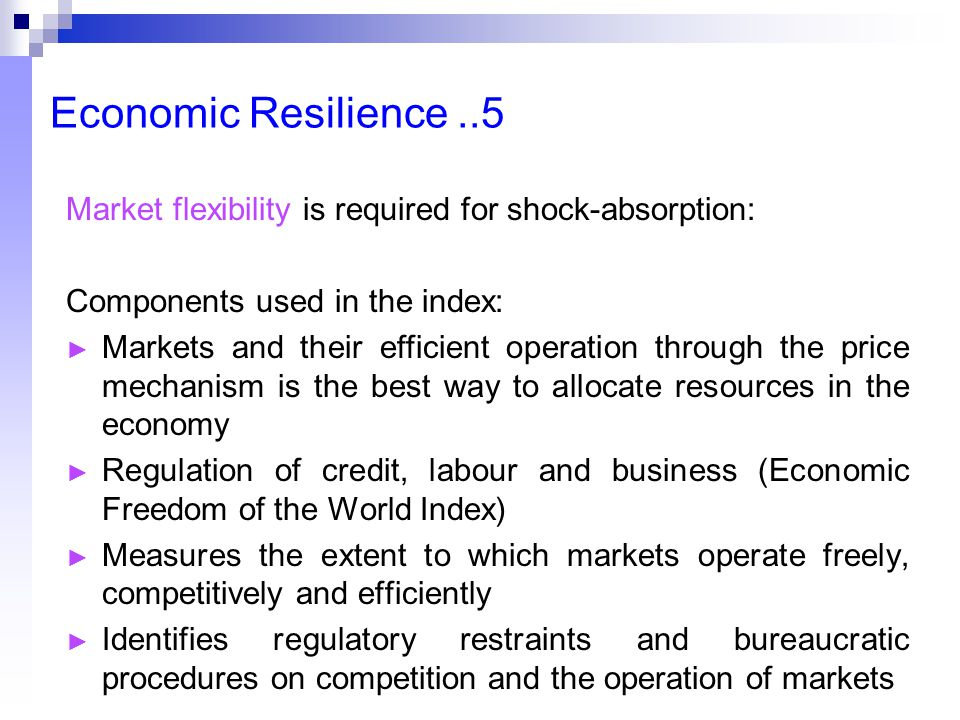Economic Resilience..5 Market flexibility is required for shock-absorption: Components used in the index: ► Markets and their efficient operation thro