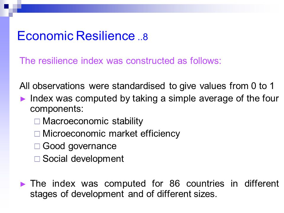 Economic Resilience..8 The resilience index was constructed as follows: All observations were standardised to give values from 0 to 1 ► Index was comp