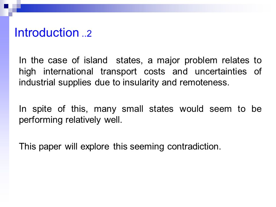 Introduction..2 In the case of island states, a major problem relates to high international transport costs and uncertainties of industrial supplies due to insularity and remoteness.