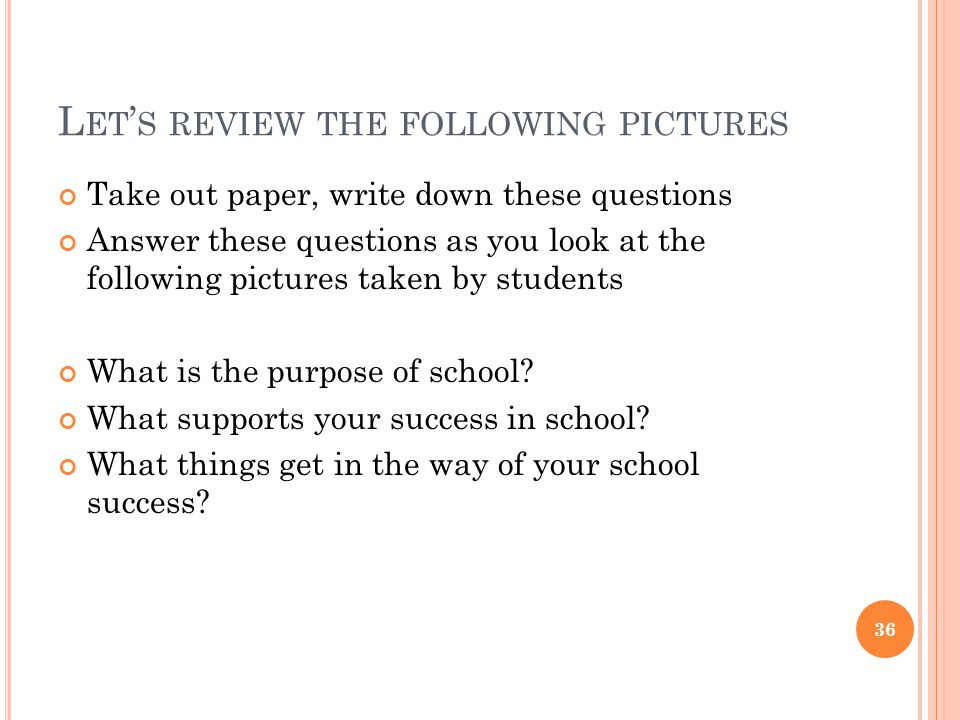 L ET ' S REVIEW THE FOLLOWING PICTURES Take out paper, write down these questions Answer these questions as you look at the following pictures taken b