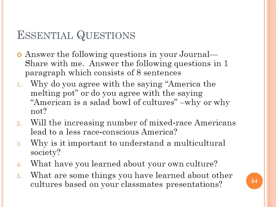 E SSENTIAL Q UESTIONS Answer the following questions in your Journal— Share with me. Answer the following questions in 1 paragraph which consists of 8