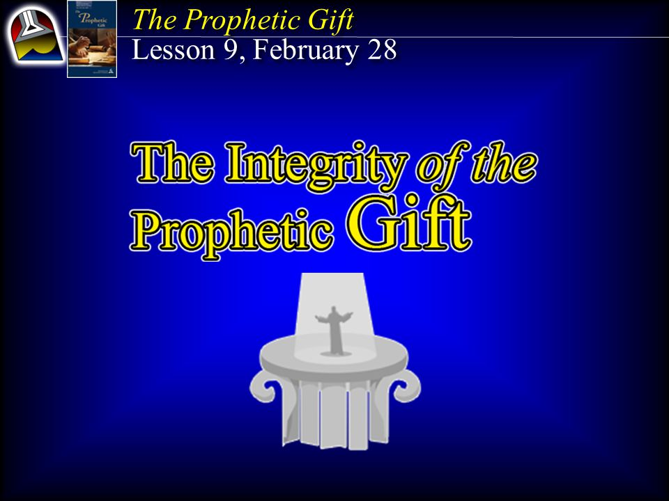 The Prophetic Gift Lesson 9, February 28 The Prophetic Gift Lesson 9, February 28