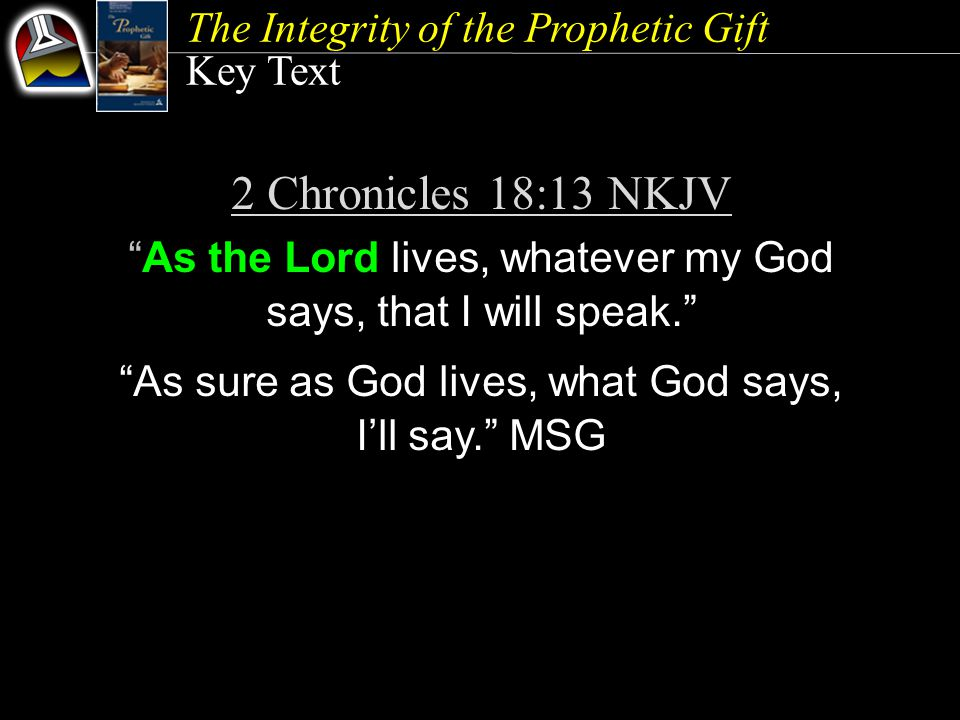 The Integrity of the Prophetic Gift Initial Words {111} If you ever read modern criticism of the Bible, one thing you'll notice: The same kind of attacks leveled against the Bible are similar to the attacks leveled against Ellen White.