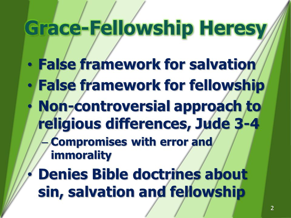 False framework for salvationFalse framework for salvation False framework for fellowshipFalse framework for fellowship Non-controversial approach to religious differences, Jude 3-4Non-controversial approach to religious differences, Jude 3-4 –Compromises with error and immorality Denies Bible doctrines about sin, salvation and fellowshipDenies Bible doctrines about sin, salvation and fellowship 2