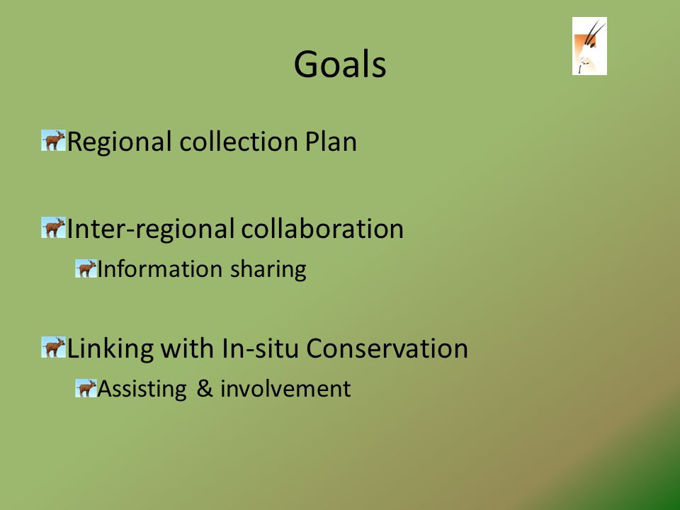 Goals Regional collection Plan Inter-regional collaboration Information sharing Linking with In-situ Conservation Assisting & involvement