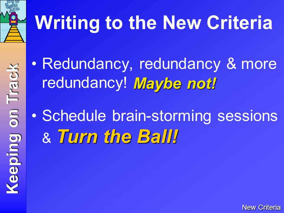 Writing to the New Criteria Redundancy, redundancy & more redundancy.