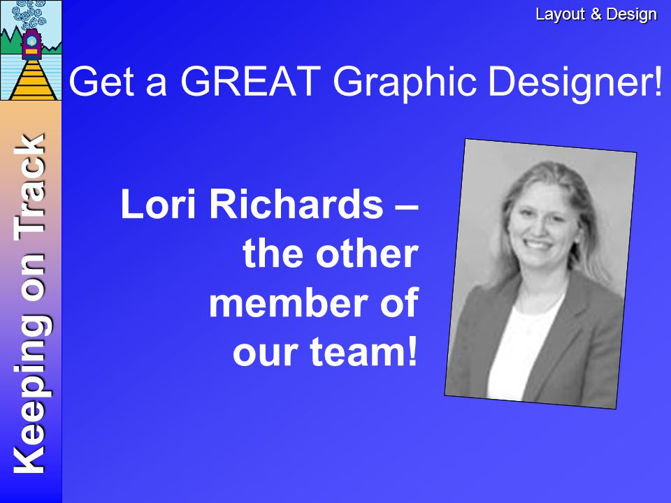 Lori Richards – the other member of our team. Keeping on Track Get a GREAT Graphic Designer.