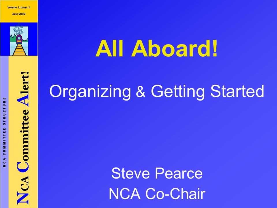 All Aboard! Steve Pearce NCA Co-Chair Organizing & Getting Started