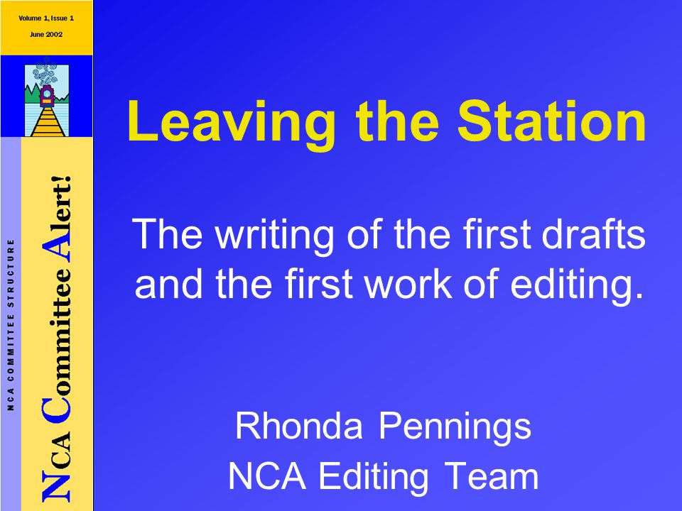 Leaving the Station Rhonda Pennings NCA Editing Team The writing of the first drafts and the first work of editing.