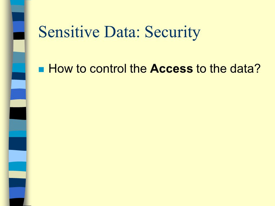 Sensitive Data: Security n How to control the Access to the data?