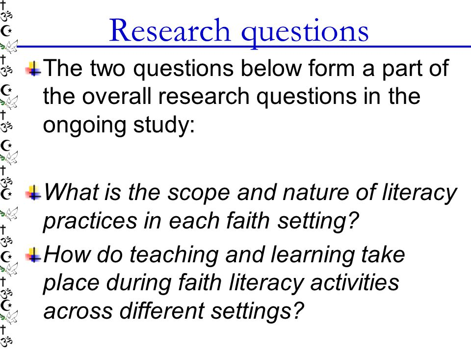 Research questions The two questions below form a part of the overall research questions in the ongoing study: What is the scope and nature of literac