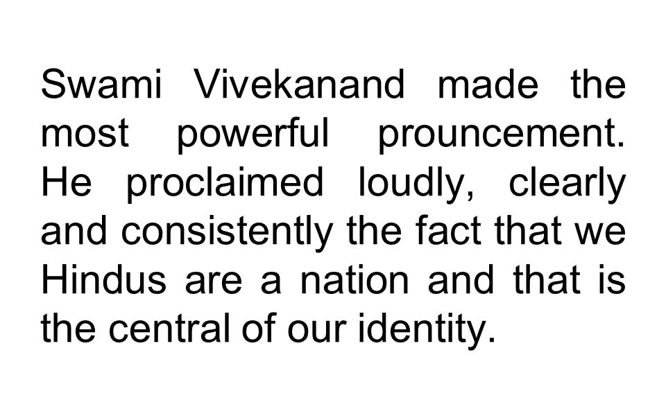 Swami Vivekanand made the most powerful prouncement.