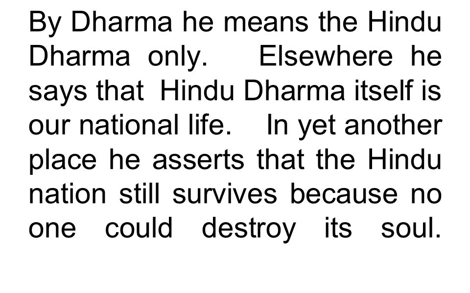 By Dharma he means the Hindu Dharma only. Elsewhere he says that Hindu Dharma itself is our national life. In yet another place he asserts that the Hi
