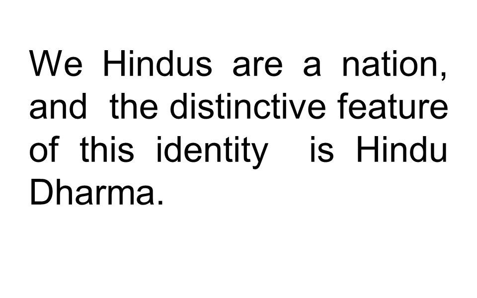 We Hindus are a nation, and the distinctive feature of this identity is Hindu Dharma.