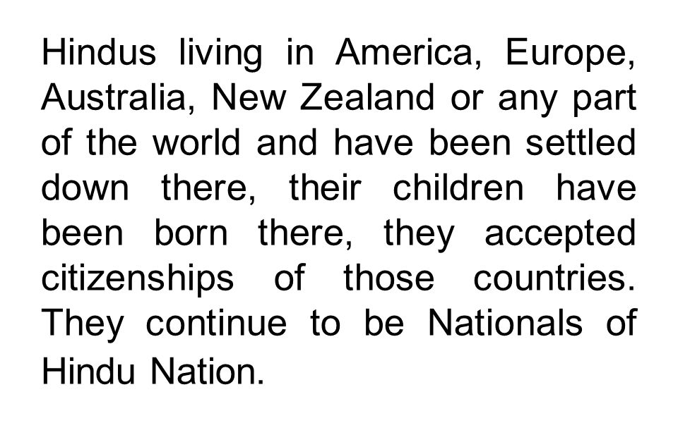 Hindus living in America, Europe, Australia, New Zealand or any part of the world and have been settled down there, their children have been born ther