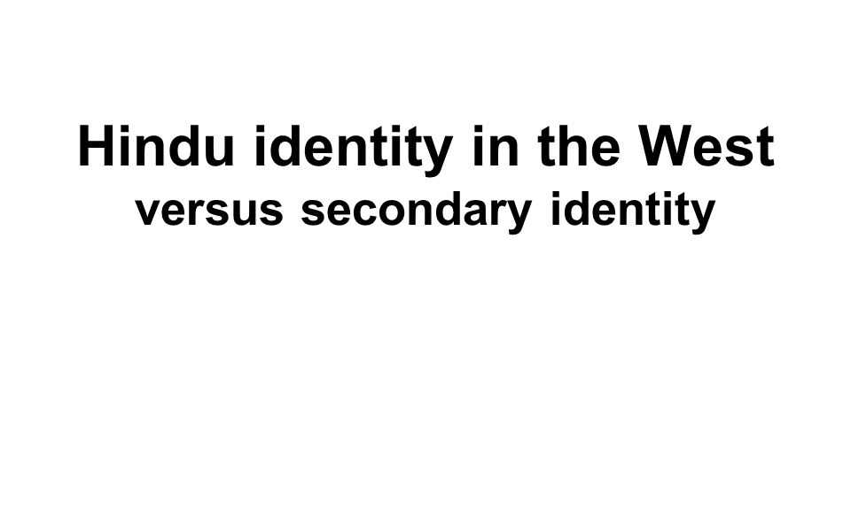 Hindu identity in the West versus secondary identity