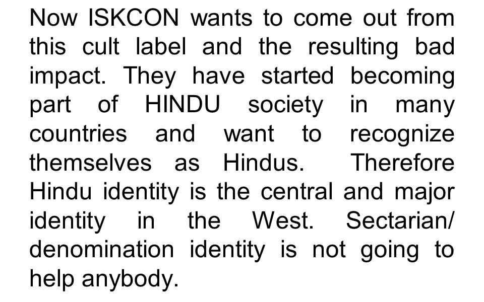 Now ISKCON wants to come out from this cult label and the resulting bad impact. They have started becoming part of HINDU society in many countries and