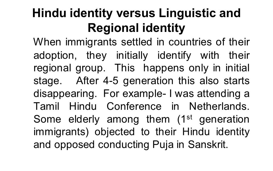 Hindu identity versus Linguistic and Regional identity When immigrants settled in countries of their adoption, they initially identify with their regional group.