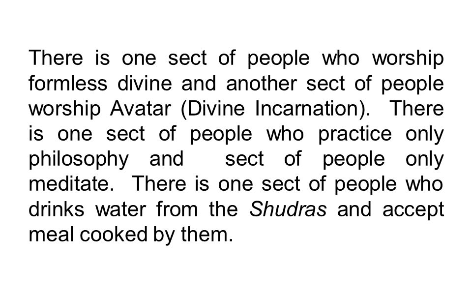 There is one sect of people who worship formless divine and another sect of people worship Avatar (Divine Incarnation). There is one sect of people wh
