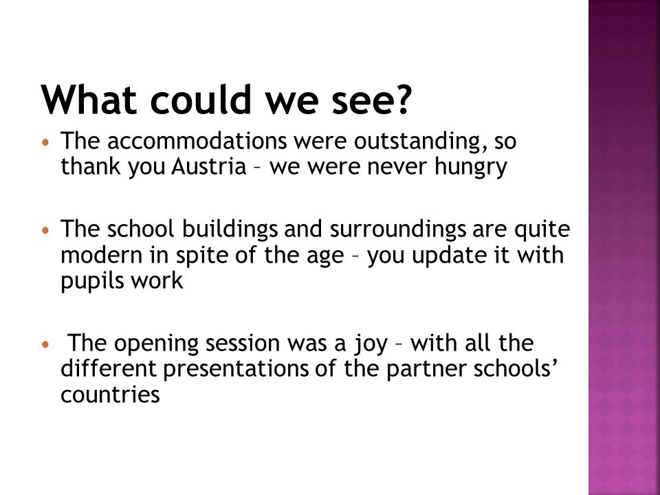 What could we see? The accommodations were outstanding, so thank you Austria – we were never hungry The school buildings and surroundings are quite mo