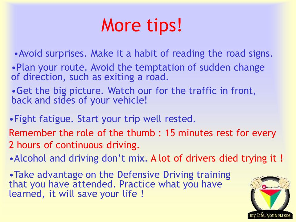 Transportation Tuesday More tips! Avoid surprises. Make it a habit of reading the road signs. Plan your route. Avoid the temptation of sudden change o