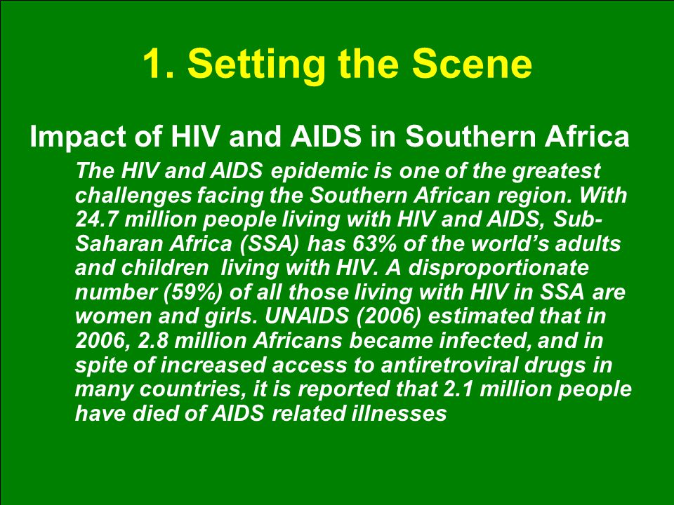 1. Setting the Scene Impact of HIV and AIDS in Southern Africa The HIV and AIDS epidemic is one of the greatest challenges facing the Southern African
