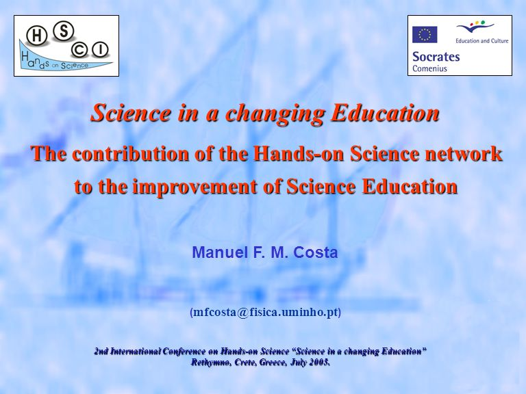 Science in a changing Education The contribution of the Hands-on Science network to the improvement of Science Education Manuel F.